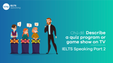 Bài mẫu Describe a quiz program or game show on TV – IELTS Speaking Part 2