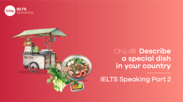 Bài mẫu Describe a special dish in your country – IELTS Speaking Part 2