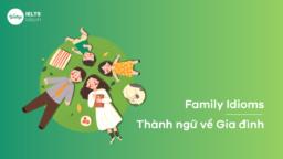 Thành ngữ về Gia đình - Family Idioms