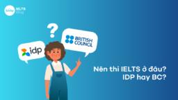 Nên thi IELTS ở đâu? IDP hay BC?