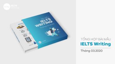 Tổng hợp bài mẫu IELTS Writing Task 1 và 2 tháng 3-2020