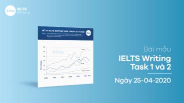 Bài mẫu IELTS Writing Task 1 và 2 ngày 25-04-2020