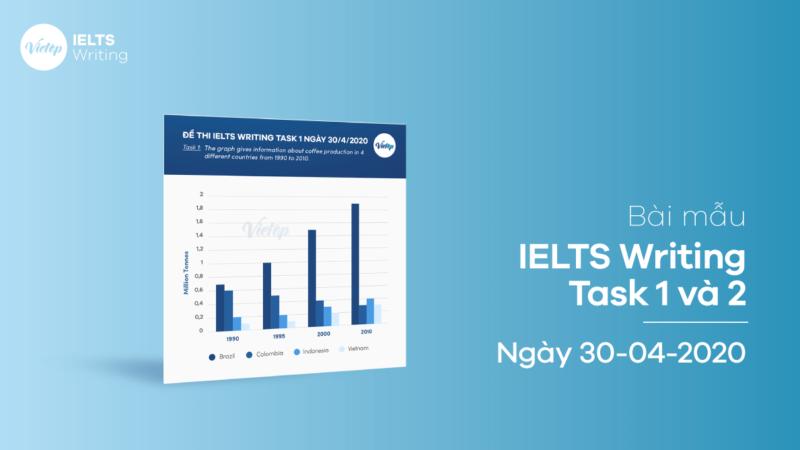 Bài mẫu IELTS Writing Task 1 và 2 ngày 30-04-2020