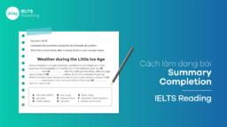 Cách làm dạng bài Summary Completion - IELTS Reading
