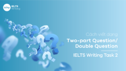 Cách viết dạng Two-part Question/Double Question - IELTS Writing Task 2