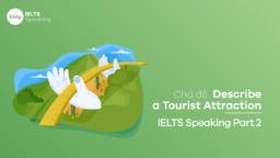 Chủ đề Describe a Tourist Attraction – IELTS Speaking Part 2