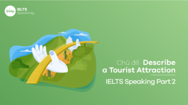 Chủ đề Describe a Tourist Attraction – IELTS Speaking Part 2