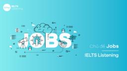 Chủ đề Job trong IELTS Listening