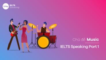 Chủ đề Music - IELTS Speaking Part 1