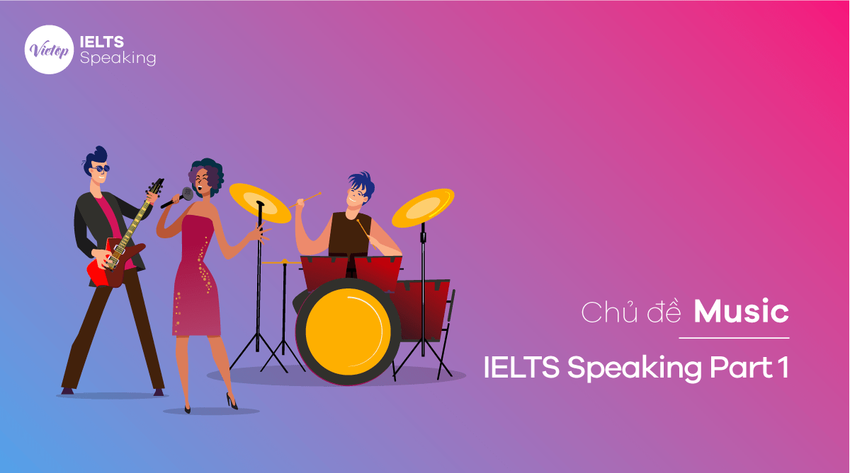 Chủ đề Music - IELTS Speaking Part 1