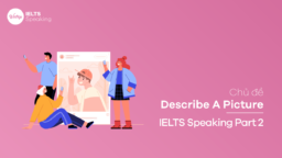 Chủ đề Describe A Picture – IELTS Speaking Part 2