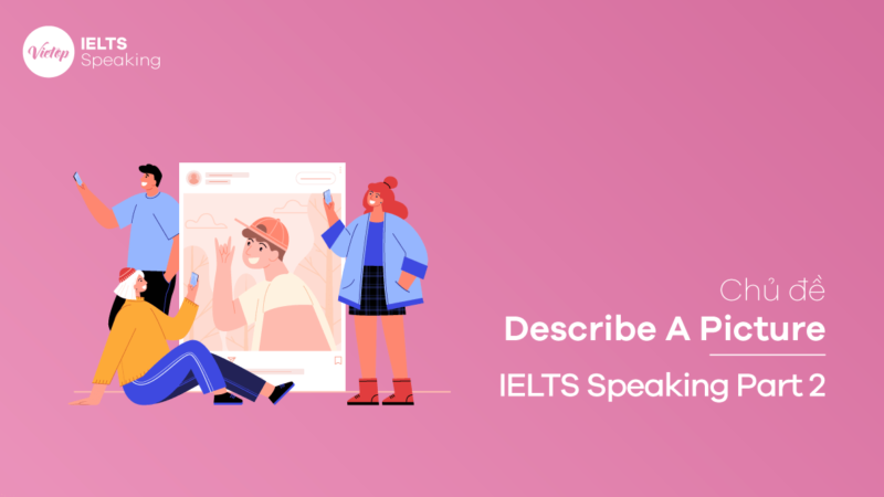 Chủ đề Describe A Picture – IELTS Speaking Part 2