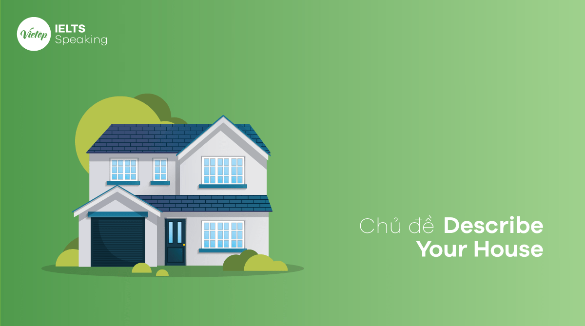Chủ đề Describe Your House – IELTS Speaking