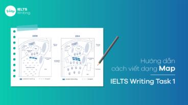 Hướng dẫn cách viết dạng Map - IELTS Writing Task 1