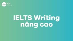 Tổng hợp những kiến thức IELTS Writing nâng cao bạn nên biết