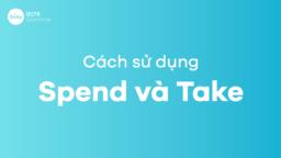 Cách dùng Spend và Take