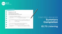 Cách làm dạng bài Summary Completion - IELTS Listening