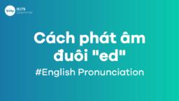 """Cách phát âm đuôi """"ed"""" trong tiếng Anh chuẩn"""