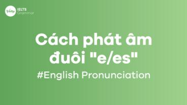 Cách phát âm -s/-es chuẩn chỉnh trong tiếng Anh