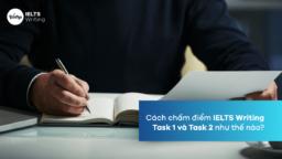 Cách tính điểm Writing Task 1 và Task 2 bạn nên biết