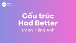 Had better là gì? Cấu trúc Had better trong tiếng Anh