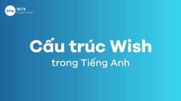 Cấu trúc Wish (câu điều ước) trong tiếng Anh