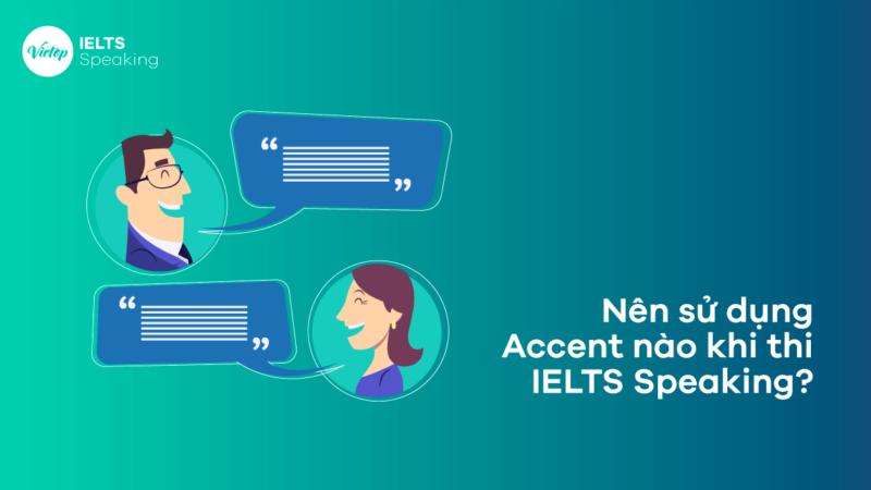 Sử dụng Accent nào khi thi IELTS Speaking?