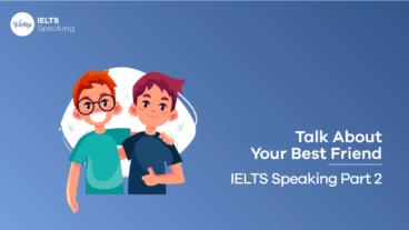 Talk About Your Best Friend – IELTS Speaking Part 2
