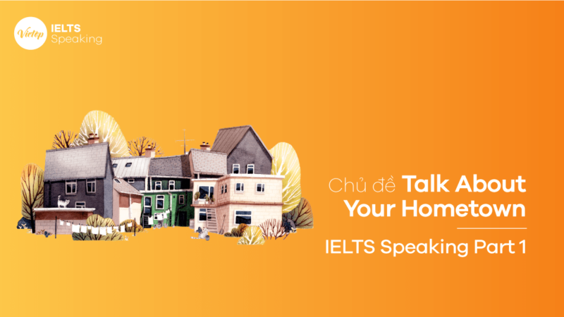 Topic Talk About Your Hometown - IELTS Speaking part 1