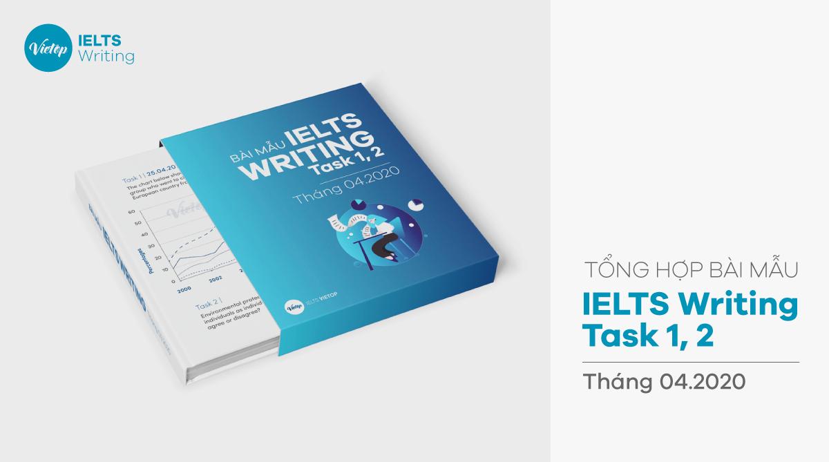 Tổng hợp bài mẫu IELTS Writing Task 1 và 2 tháng 4-2020