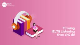 Từ vựng IELTS Listening theo chủ đề