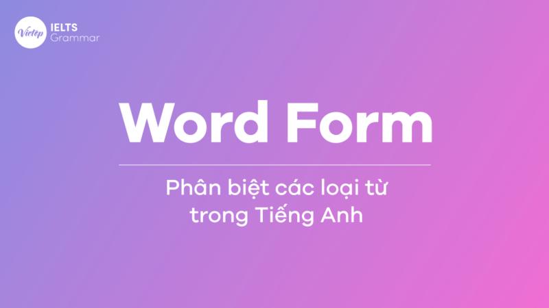 Word Form – Phân biệt các loại từ trong Tiếng Anh