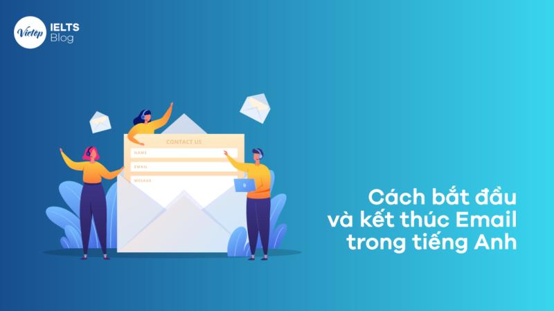 Cách bắt đầu và kết thúc email tiếng Anh giúp bạn tạo ấn tượng tốt