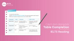 Cách làm dạng bài Table Completion – IELTS Reading