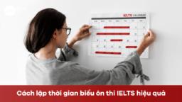 Tự học IELTS - Cách lập thời gian biểu ôn thi IELTS hiệu quả