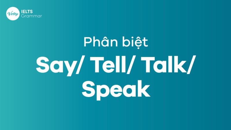 Cách phân biệt Say/ Tell/ Talk/ Speak chuẩn nhất