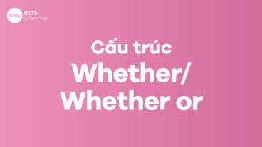 CẤU TRÚC WHETHER VÀ WHETHER OR TRONG TIẾNG ANH