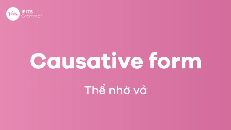Causative Form – Thể nhờ vả trong tiếng Anh