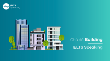 Chủ đề Building – IELTS Speaking