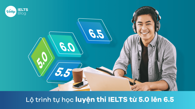 Lộ trình tự học luyện thi IELTS từ 5.0 lên 6.5