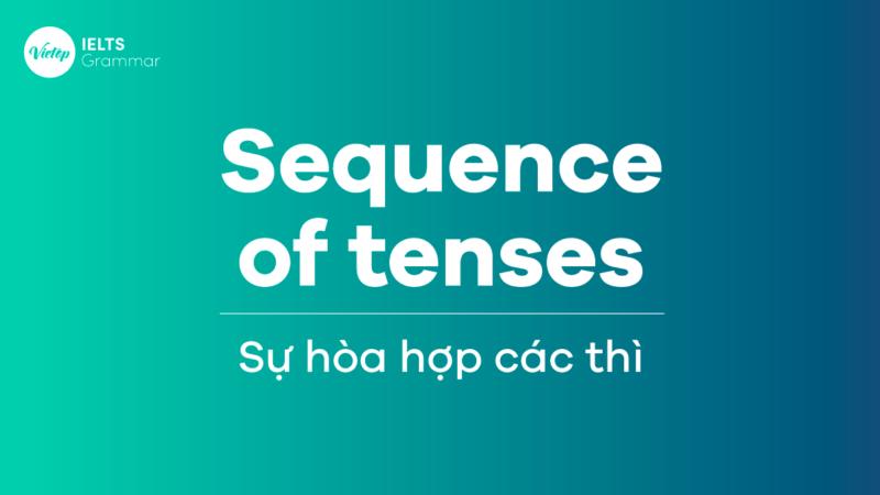 Sự hòa hợp các thì (Sequence of tenses) sử dụng như thế nào?