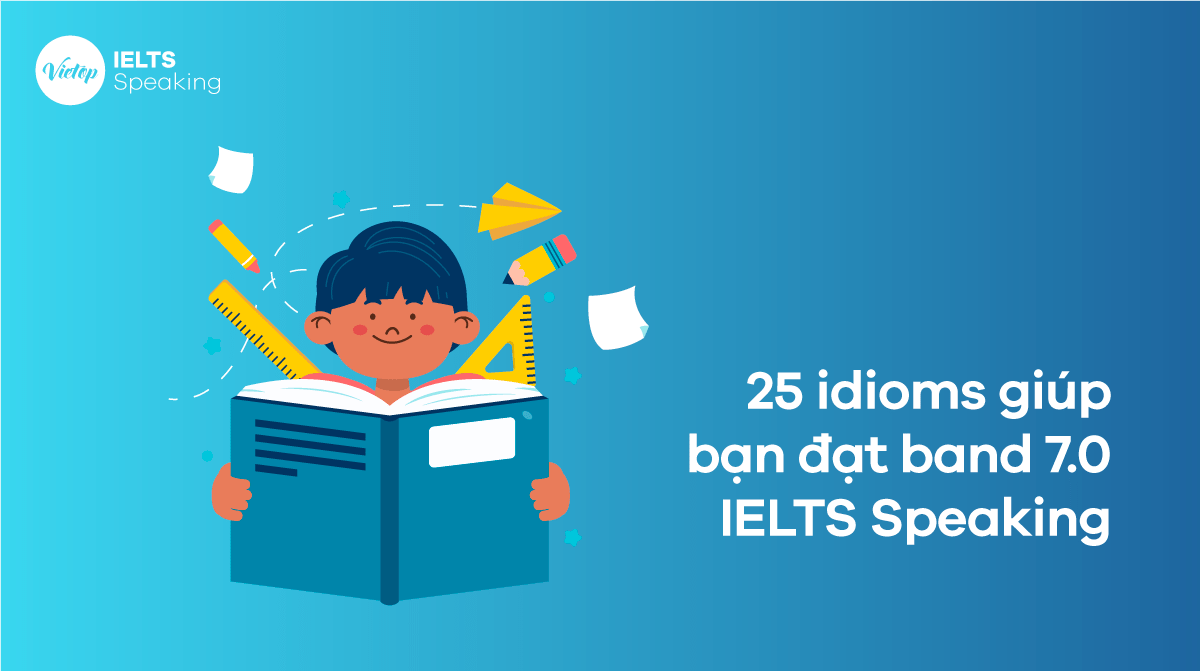 25 idioms giúp bạn đạt band 7.0 IELTS Speaking
