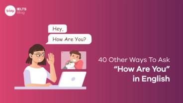 """Đừng mãi dùng """"How are you?"""", hãy dùng 40 cách sau giúp bạn trở nên sành điệu hơn"""