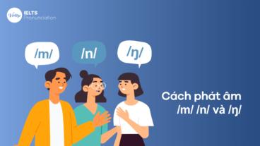 Cách phát âm /m/ /n/ và /ŋ/ chuẩn quốc tế