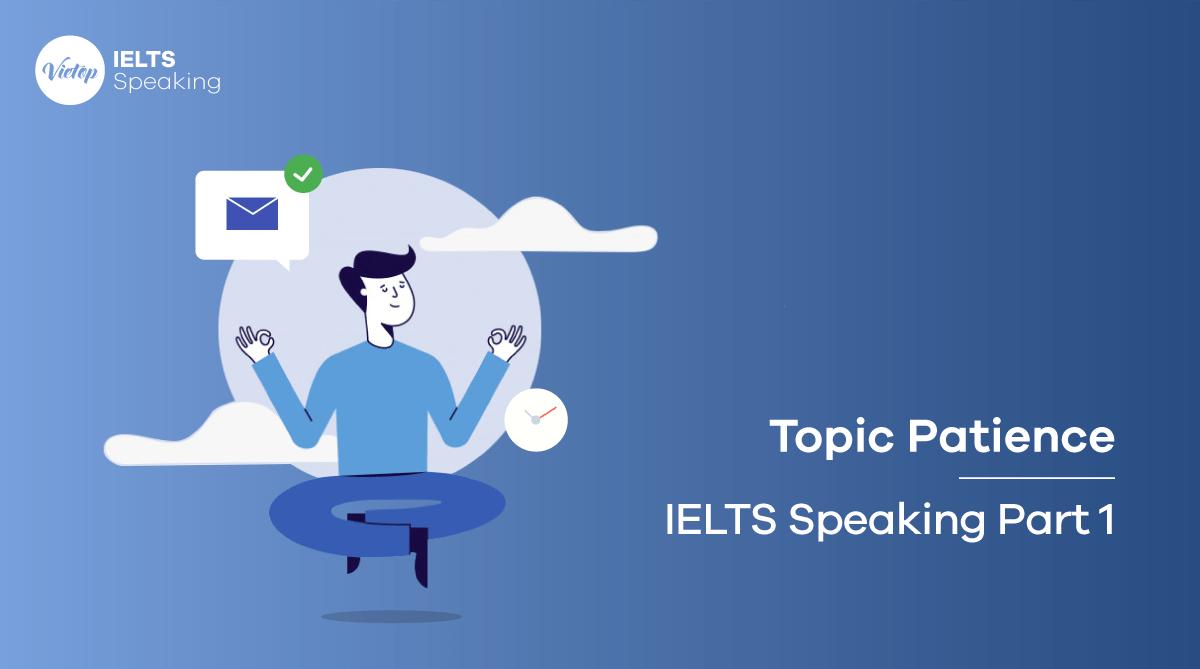Topic Patience (Sự kiên nhẫn) - IELTS Speaking Part 1