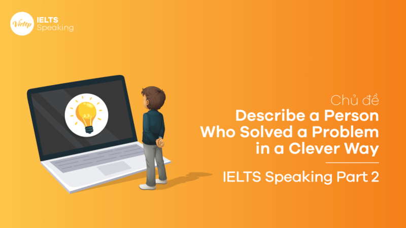 Topic Describe a Person Who Solved a Problem in a Clever Way - IELTS Speaking Part 2