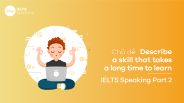 Chủ đề Describe a skill that takes a long time to learn - IELTS Speaking part 2