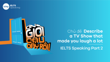 Chủ đề Describe a TV Show that made you laugh a lot - IELTS Speaking Part 2