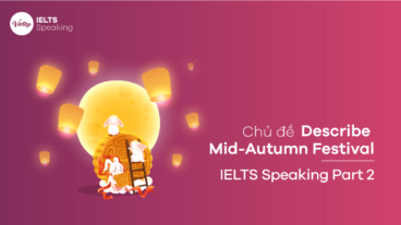 Chủ đề Describe Mid-Autumn Festival - IELTS Speaking part 2