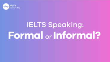 IELTS Speaking: Formal or Informal?